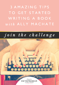 Writing a Book: 3 Amazing Tips to Get Started—an Interview with Ally Machate